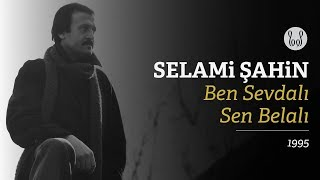Selami Şahin Ben Sevdalı Sen Belalı Official Audio