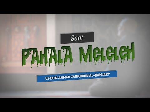 Saat Pahala Meleleh - Ustadz Ahmad Zainuddin Al-Banjary