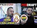 DERBİ KARMASI CHALLENGE (FB-GS) | PES 2018 PESDRAFT