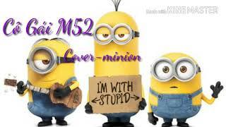 Cô Gái M52 Cover - Minions