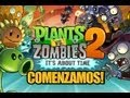 Plants Vs Zombies 2 - Comenzamos!