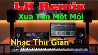 Đi Làm Mệt Mỏi Về Mở LK Remix Cực Mạnh Nhạc Tổng Hợp Trẻ Sến Bolero Nghe Xua Tan Mệt Mỏi