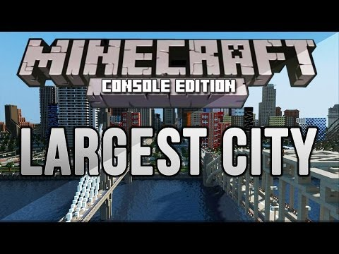 Minecraft: Xbox 360/PS3 LARGEST CITY EVER IN HISTORY