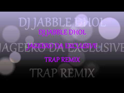 DJ JABBLE DHOL JAGEERO DA EXCLUSIVE TRAP REMIX