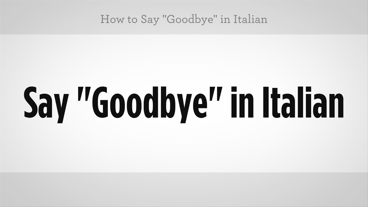 How to Say Goodbye in Italian