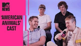 Evan Peters & the 'American Animals' Cast on Filming the Heist & Stealing | MTV News