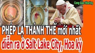 Không thể tưởng tượng PHÉP LẠ THÁNH THỂ mới nhất diễn ra ở Salt Lake City, Hoa kỳ
