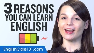 3 Reasons You Can and Will Learn English