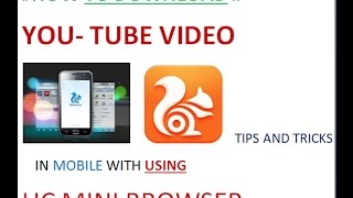 HOW TO DOWNLOAD YOU TUBE VIDEO, WITHOUT USING SOFTWARE, USING UC MINI BROWSER,