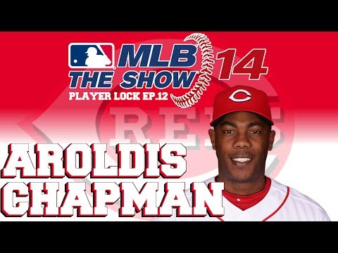 MLB 14 The Show Player Lock Ep.12: Aroldis Chapman