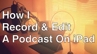 Vlog: How I Record & Edit A Podcast On iPad