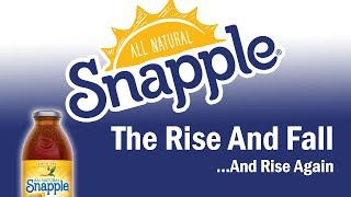 Snapple - The Rise and Fall...And Rise Again