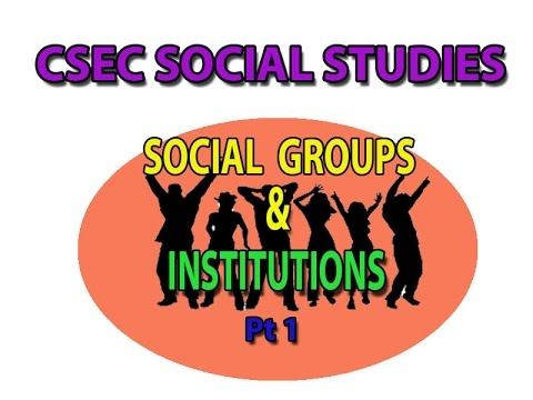 SOCIAL GROUPS and INSTITUTIONS Pt 1 (CSEC LECTURE SERIES)