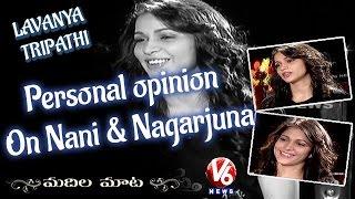 lavanya-tripathi-personal-opinion-on-nani-nagarjuna-madila-maata-v6-news