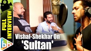 Vishal Dadlani Shekhar Ravjiani Sultan Full Interview