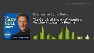 The Gary Null Show - Wikipedia's Vaccine Propaganda Regime