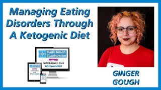 Managing Eating Disorders Through A Ketogenic Diet by Ginger Gough | #PHCvcon2020