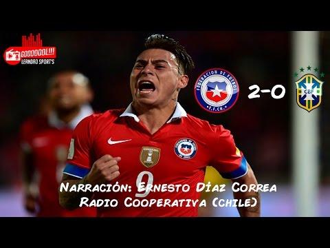 Chile 2-0 Brasil - Relato: Ernesto Díaz Correa, Radio Cooperativa [Eliminatorias 2015]