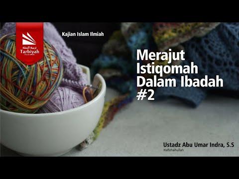 Merajut Istiqamah Dalam Beribadah | Ustadz Abu Umar Indra