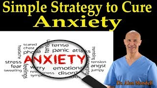 Simple Strategy To Cure Anxiety - Dr. Alan Mandell, DC
