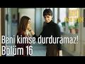 Lagu Hayat Bazen Tatlıdır 16. Bölüm - Beni Kimse Durduramaz!