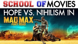 Hope vs. Nihilism in Mad Max Fury Road - School of Movies