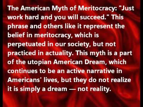 meritocracy sociology and american dream Peter saunders (1990, 1996) has been one of the most vocal critics of the british tradition of social mobility research encompassing studies such as those done by glass and goldberg according to saunders, brittany is a true meritocracy because rewards go naturally to those who are best able to 'perform.