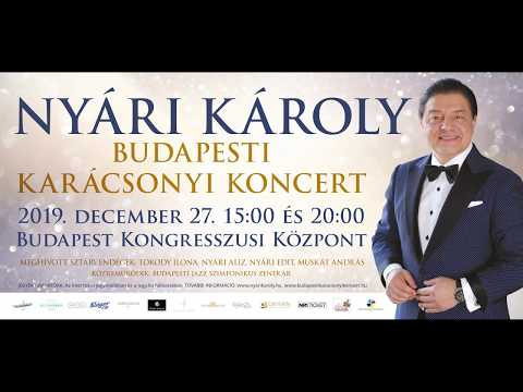 Nyári Károly Budapesti Karácsonyi Koncert 2017. December 27. 15:00, 20:00