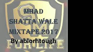 MHAD SHATTA WALE MIXTAPE 2017 PART 1