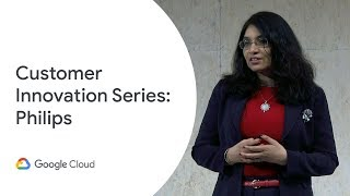 Google Cloud Customer Innovation Series - Philips (Cloud Next '19)