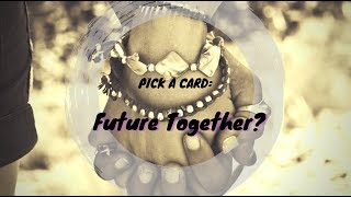 PICK A CARD: Do we have a future together? 💏👨❤️💋👨👩❤️💋👩