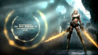 Epic Action | Unstoppable Music - In My Head 2 | Epic Music VN
