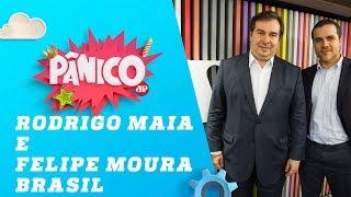Rodrigo Maia e Felipe Moura Brasil - Pânico - 05/07/19