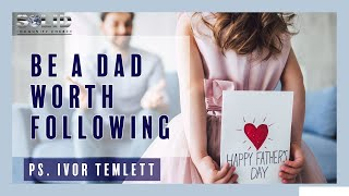 Be a Dad Worth Following- Ps. Ivor Temlett