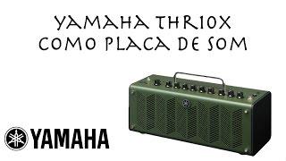 Yamaha THR10X como Placa de Som (Roberto Torao)