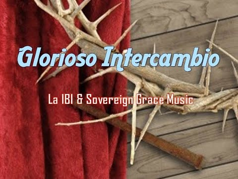 Sovereign Grace Music - Glorioso Intercambio