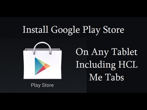 To Intsall Google Play Store On Any Android Tablets Like HCL Me Tablet