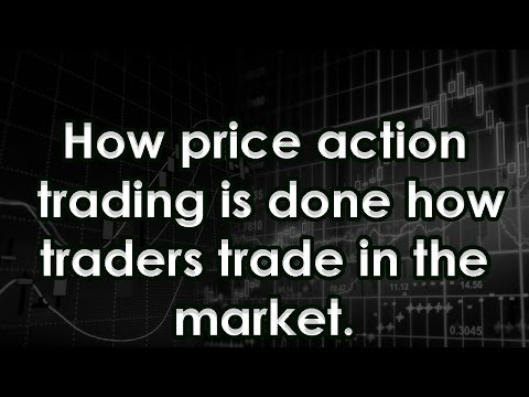 How price action trading is done how traders trade in the market.
