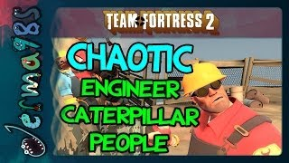 TF2 - Chaotic Engineer Caterpillar People