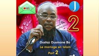 LE MARIAGE EN ISLAM par Oustaz Ousmane Ba (Part 2) HD