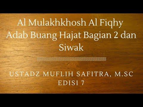 Ustadz Muflih Safitra - Al Mulakhkhosh Al Fiqhy 07 (Adab Buang Hajat Bagian 2 dan Siwak)