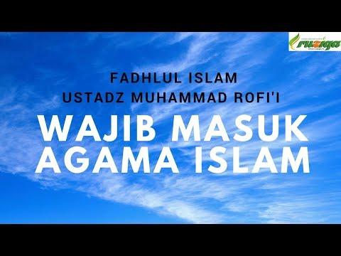Ustadz Muhammad Rofi'i - Fadhlul Islam - Wajib Masuk Agama Islam