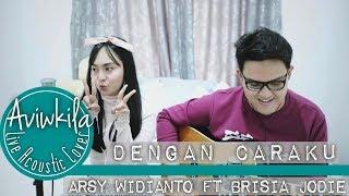 Arsy Widianto, Brisia Jodie - Dengan Caraku (Live Acoustic Cover by Aviwkila)