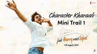 Character Kharaab  Mini Trail 1  Jab Harry Met Sej