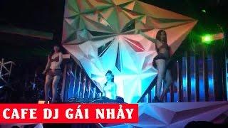 Nonstop tổng hợp Cafe DJ gái nhảy ở Sài Gòn