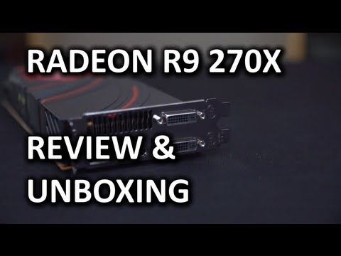 AMD Radeon R9 270X Unboxing & Review