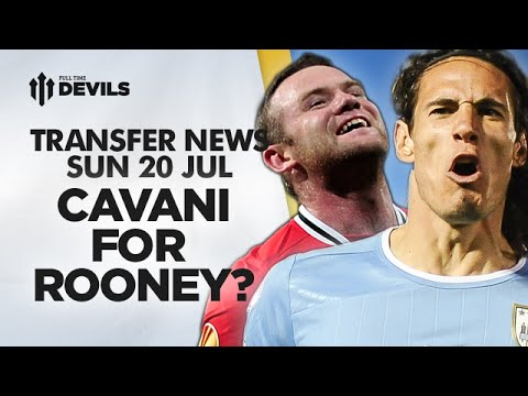 Cavani For Rooney?? | Manchester United Transfer News/Gossip 20 July