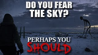 """Do You Fear the Sky? Perhaps You Should"" Creepypasta"