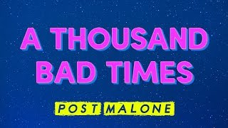 Post Malone – A Thousand Bad Times (Lyrics)