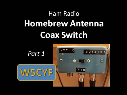 Ham Radio—Homebrew Antenna/Coax Switch: Part 1